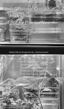 Institutional Critique to Hospitality: Bio Art Practice Now. A critical anthology